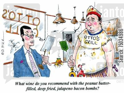 food snob cartoon humor: 'What wine do you recommend with the peanut butter-filled, deep fried, jalapeno bacon bombs?'