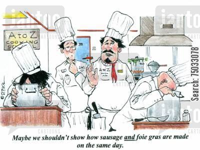 culinary cartoon humor: 'Maybe we shouldn't show how sausage and foie gras are made on the same day.'