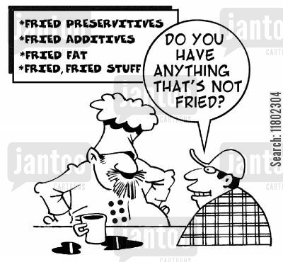 fatty food cartoon humor: 'Do you have anything that's not fried?'