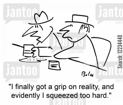 spilling drinks cartoon humor: 'I finally got a grip on reality, and evidently I squeezed too hard.'