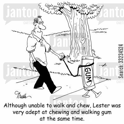 gum chewing cartoon humor: Although unable to walk and chew, Lester was very adept at chewing and walking gum at the same time.