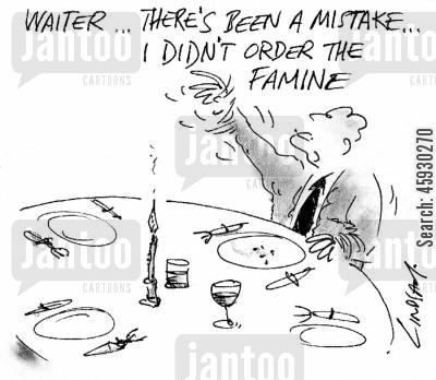famines cartoon humor: Waiter, there's been a mistake, I didn't order the famine.
