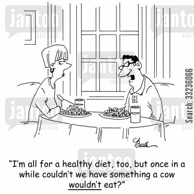 graze cartoon humor: 'I'm all for a healthy diet,too, but once in a while couldn't we eat something a cow wouldn't eat?'