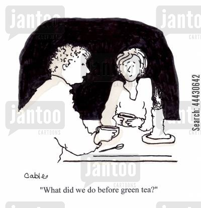 caffiene cartoon humor: 'What did we do before green tea?'