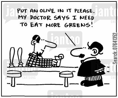 olive cartoon humor: 'Put an olive in it please. My doctor says I need to eat more greens.'