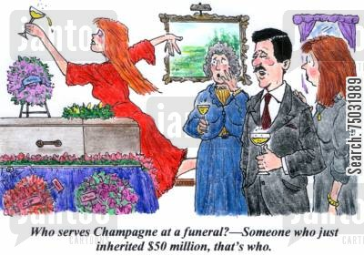 mourner cartoon humor: 'Who serves Champagne at a funeral? - Someone who just inherited $50 million, that's who.'