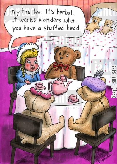 stuffed bears cartoon humor: 'Try the tea. It's herbal. It works wonders when you have a stuffed head.'