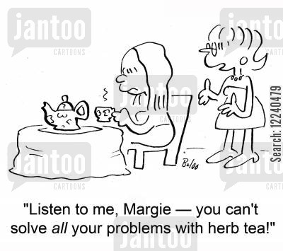 herb tea cartoon humor: 'Listen to me, Margie -- you can't solve all your problems with herb tea!'