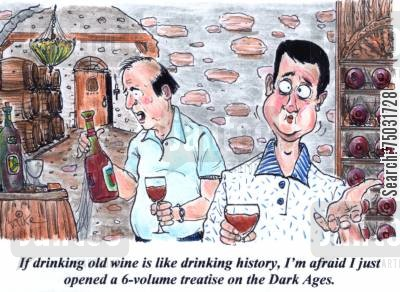 spoiled cartoon humor: 'If drinking old wine is like drinking history, I'm afraid I just opened a 6-volume treatise on the Dark Ages.'