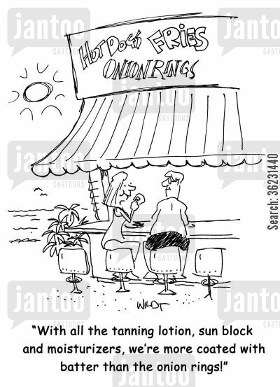 moisturizers cartoon humor: 'With all the tanning lotion, sun block and moisturizers, we're more coated with batter than the onion rings!'
