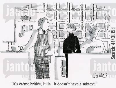 subtexts cartoon humor: It's crème brûlée, Julia. It doesn't have a subtext.