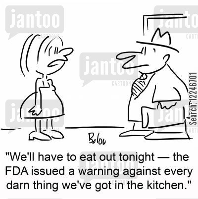 fda cartoon humor: 'We'll have to eat out tonight -- the FDA issued a warning against everything we've got in the kitchen.'