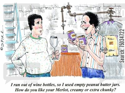 home brew cartoon humor: 'I ran out of wine bottles, so I used empty peanut butter jars. How do you like your Merlot, creamy or extra chunky?'