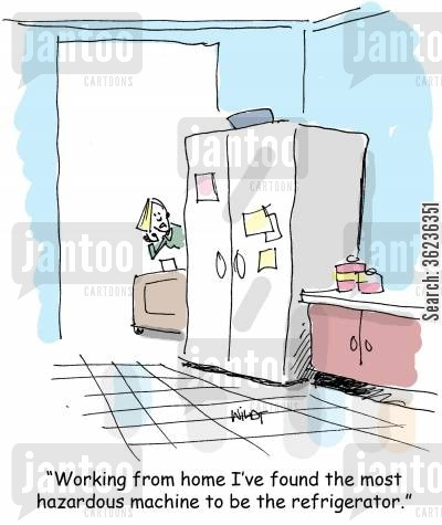 home offices cartoon humor: 'Working from home I've found the most hazardous machine to be the refrigerator.'