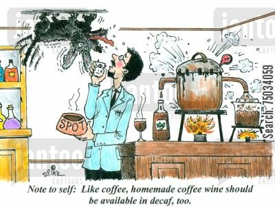 jitters cartoon humor: 'Note to self: Like coffee, homemade coffee wine should be available in decaf, too.'