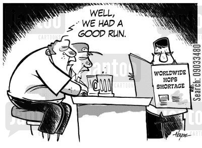 hops cartoon humor: 'Well,we had a good run.' - Worldwide Hops Shortage.