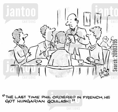 hungarian cartoon humor: 'The last time Phil ordered in French, he got Hungarian goulash!'