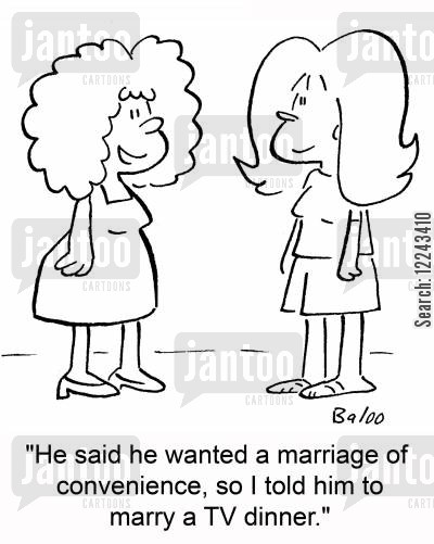 marriage of convenience cartoon humor: 'He said he wanted a marriage of convenience, so I told him to marry a TV dinner.'
