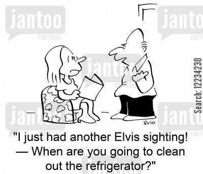 cleaning out cartoon humor: 'I just had another Elvis sighting!  When are you going to clean out the refrigerator?'