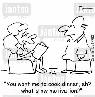 act cartoon humor: 'You want me to cook dinner, eh? -- what's my motivation?'