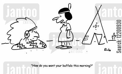 squaw cartoon humor: 'How do you want your buffalo this morning?'