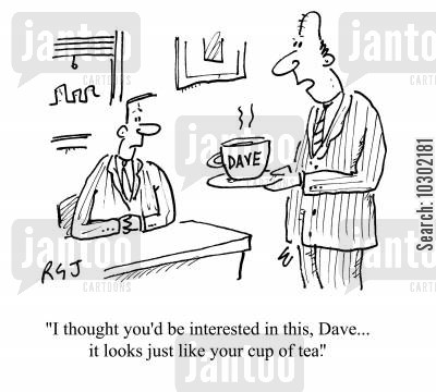 cuppa cartoon humor: 'I thought you'd be interested in this, Dave...it looks just like your cup of tea.'