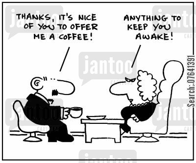 alert cartoon humor: 'Thanks, it's nice of you to offer me a coffee.' - 'Anything to keep you awake.'
