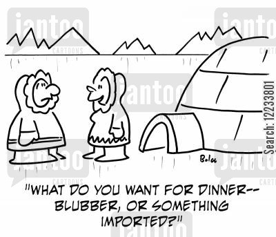 imported food cartoon humor: 'What do you want for dinner -- blubber, or something imported?'