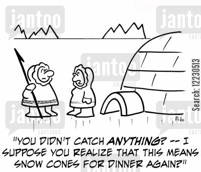 snow cones cartoon humor: 'You didn't catch anything? — I suppose you realize that this means snow cones for dinner again?'
