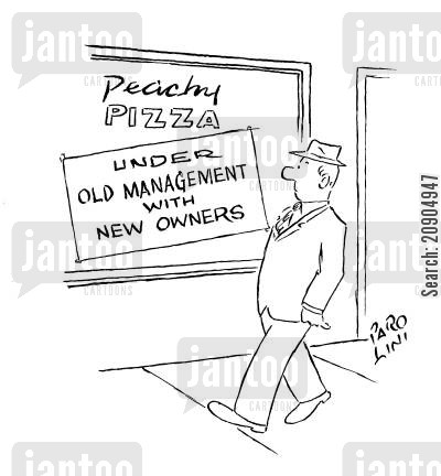 new owner cartoon humor: Pizza Restaurant sign reads: Under Old Management with New Owners.