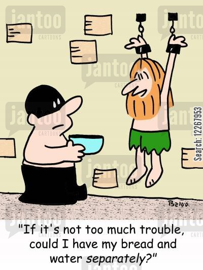and cartoon humor: 'If it's not too much trouble, could I have my bread and water separately?'