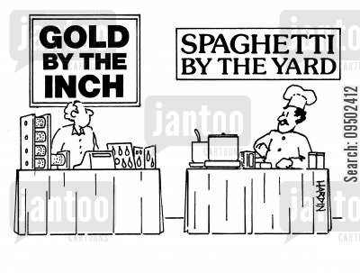 business rival cartoon humor: Gold by the inch, spaghetti by the yard.