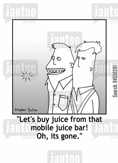 juice cartoon humor: 'Let's buy juice from that mobile juice bar! Oh, it's gone.'