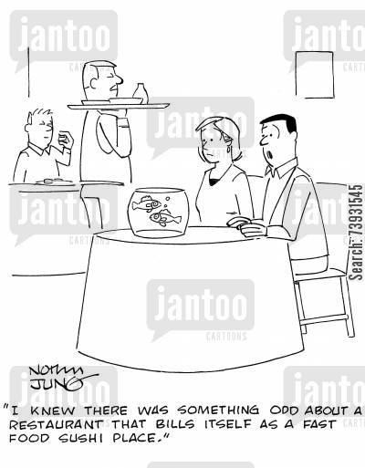 raw food cartoon humor: 'I knew there was something odd about a restaurant that bills itself as a fast food sushi place.'