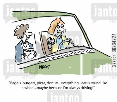 bagels cartoon humor: Bagels, burgers, pizza, donuts, everything I eat is round like a wheel, maybe because I'm always driving!
