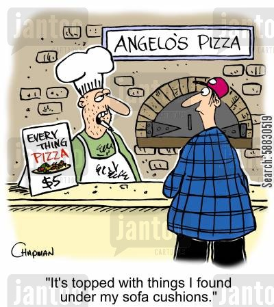 toppings cartoon humor: 'It's topped with things I found under my sofa cushions.'