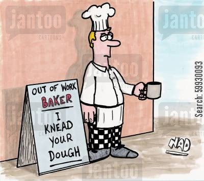 knead cartoon humor: Out of work baker - I knead your dough.