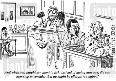 allergy cartoon humor: 'And when you taught my client to fish, instead of giving him one, did you ever stop to consider that he might be allergic to seafood!'
