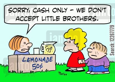 drink stands cartoon humor: LEMONADE 50 CENTS, 'Sorry, cash only -- we don't accept little brothers.'