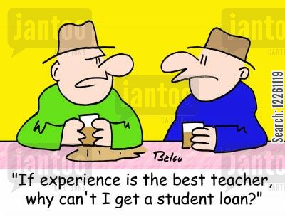 teaching loan cartoon humor: 'If experience is the best teacher, why can't I get a student loan?'