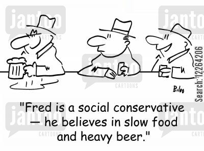 pub talk cartoon humor: 'Fred is a social conservative -- he believes in slow food and heavy beer.'