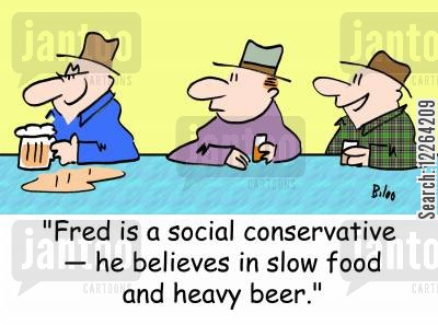 man talk cartoon humor: 'Fred is a social conservative -- he believes in slow food and heavy beer.'