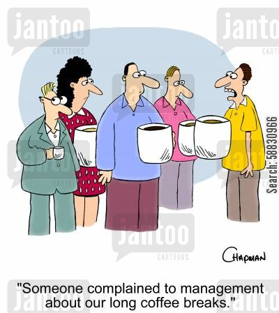 snitches cartoon humor: 'Someone complained to management about our long coffee breaks.'