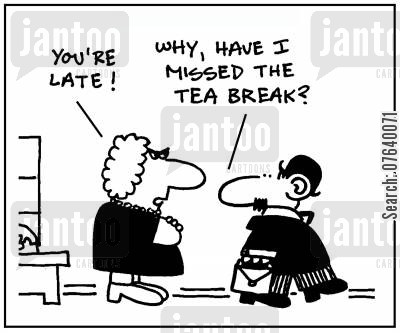 poor attitude cartoon humor: 'You're late.' - 'Why, have I missed the tea break?'