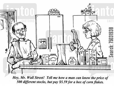 grocery shopping cartoon humor: 'Hey, Mr. Wall Street! Tell me how a man can know the price of 500 different stocks, but pay $5.59 for a box of corn flakes.'