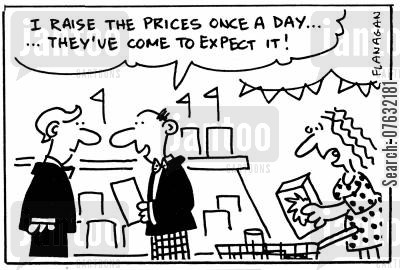 corner shops cartoon humor: I raise the prices once a day...they've come to expect it.
