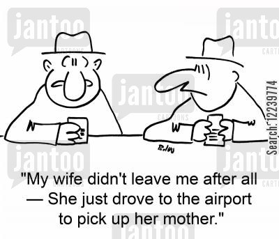 seperated cartoon humor: 'My wife didn't leave me after all -- She just drove to the airport to pick up her mother.'