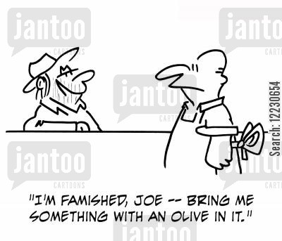 famished cartoon humor: 'I'm famished, Joe -- bring me something with an olive in it.'