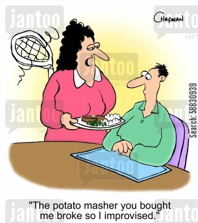 thinking outside the box cartoon humor: 'The potato masher you bought me broke so I improvised.'