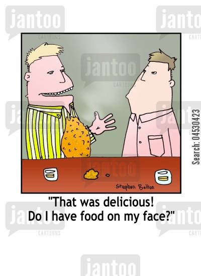 messy eater cartoon humor: 'That was delicious! Do I have food on my face?'
